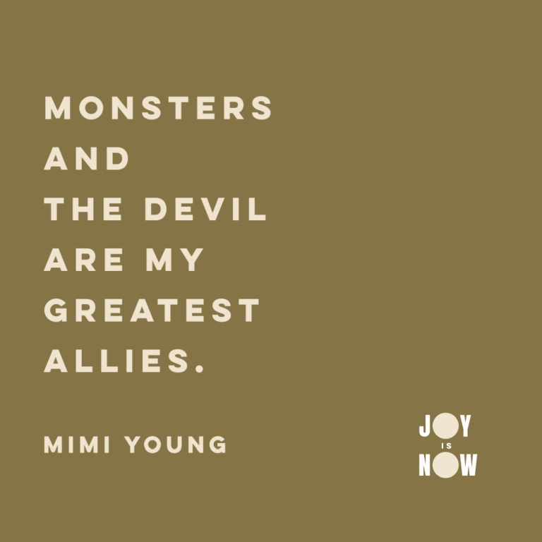 Monsters and the devil are my greatest allies. - Mimi Young